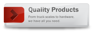 Quality Products - From truck scales to hardware, we have all you need.